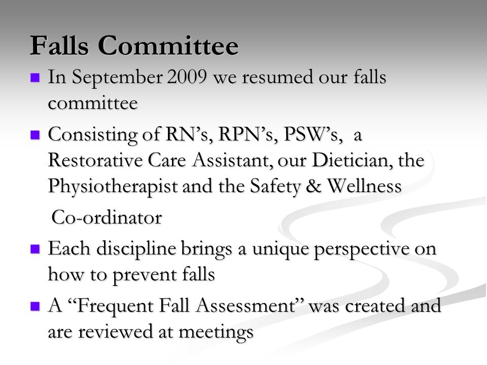 Falls Committee In September 2009 we resumed our falls committee In September 2009 we resumed our falls committee Consisting of RNs, RPNs, PSWs, a Res