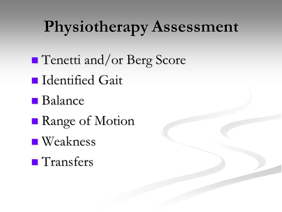 Physiotherapy Assessment Tenetti and/or Berg Score Tenetti and/or Berg Score Identified Gait Identified Gait Balance Balance Range of Motion Range of