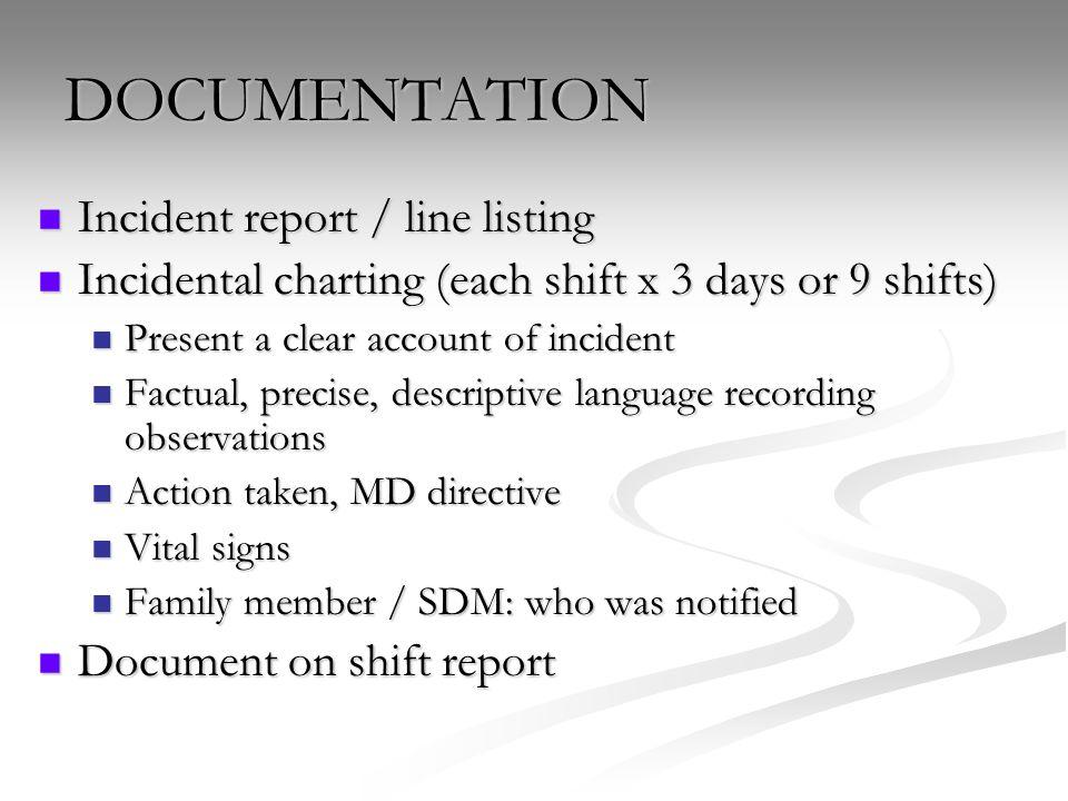 DOCUMENTATION Incident report / line listing Incident report / line listing Incidental charting (each shift x 3 days or 9 shifts) Incidental charting