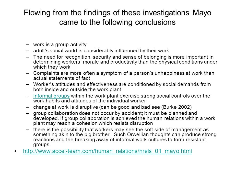 Flowing from the findings of these investigations Mayo came to the following conclusions –work is a group activity –adults social world is considerabl