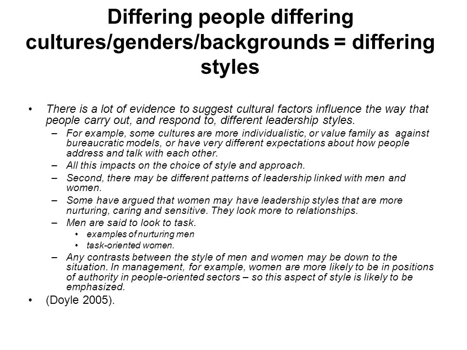 Differing people differing cultures/genders/backgrounds = differing styles There is a lot of evidence to suggest cultural factors influence the way th