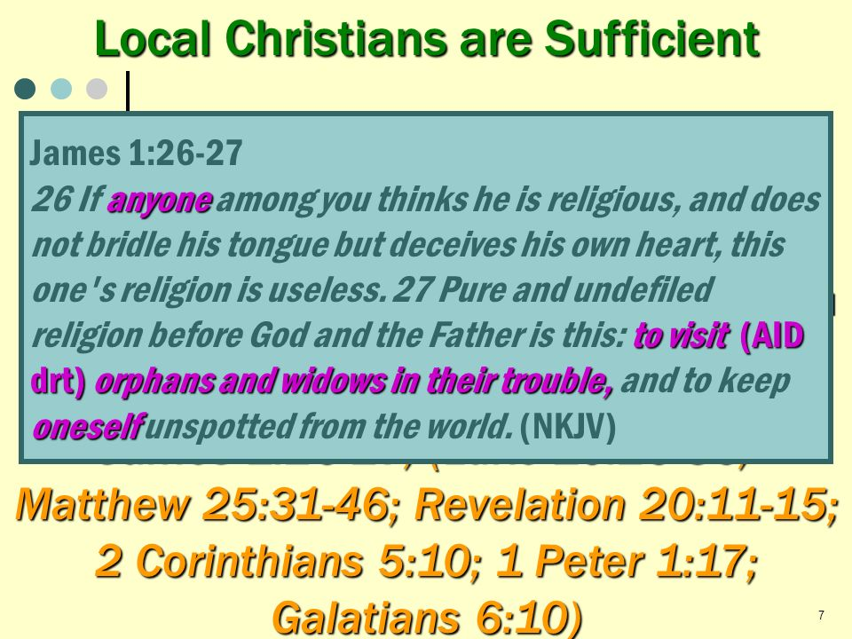 Local Christians are Sufficient Relieve Needy of the World (Non Christians) d d $ $ $ BENEVOLENCE d James 1:26-27; (Luke 10:25-36; Matthew 25:31-46; R