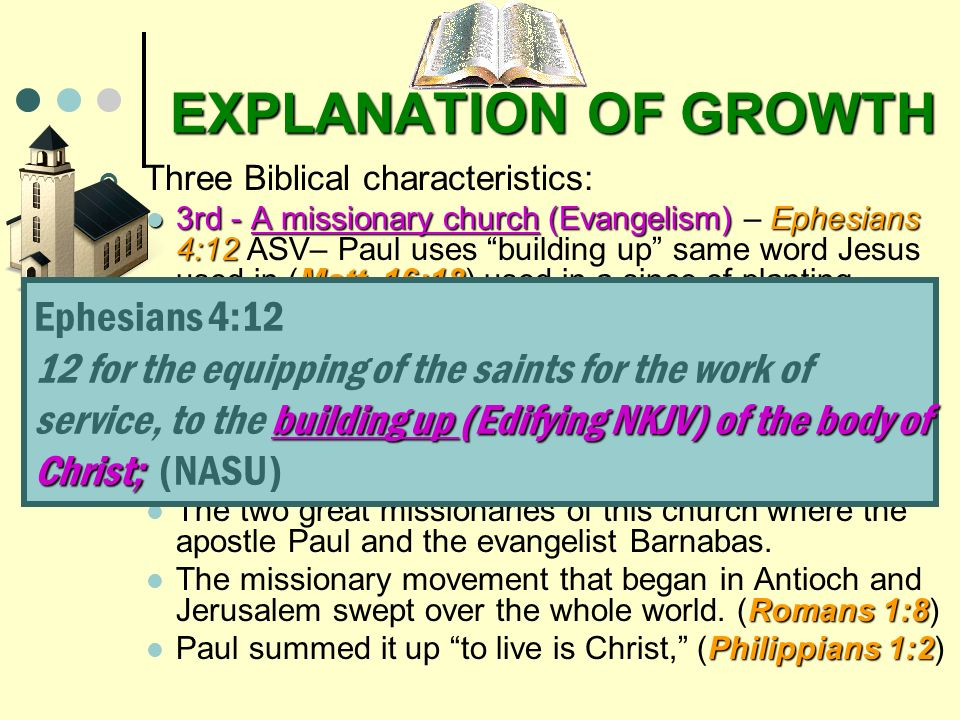 EXPLANATION OF GROWTH Three Biblical characteristics: 3rd - A missionary church (Evangelism)Ephesians 4:12 Matt. 16:18 3rd - A missionary church (Evan
