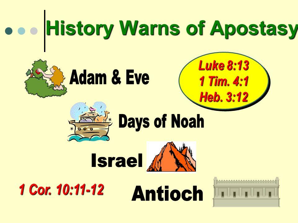 History Warns of Apostasy Luke 8:13 1 Tim. 4:1 Heb. 3:12 Luke 8:13 1 Tim. 4:1 Heb. 3:12 1 Cor. 10:11-12