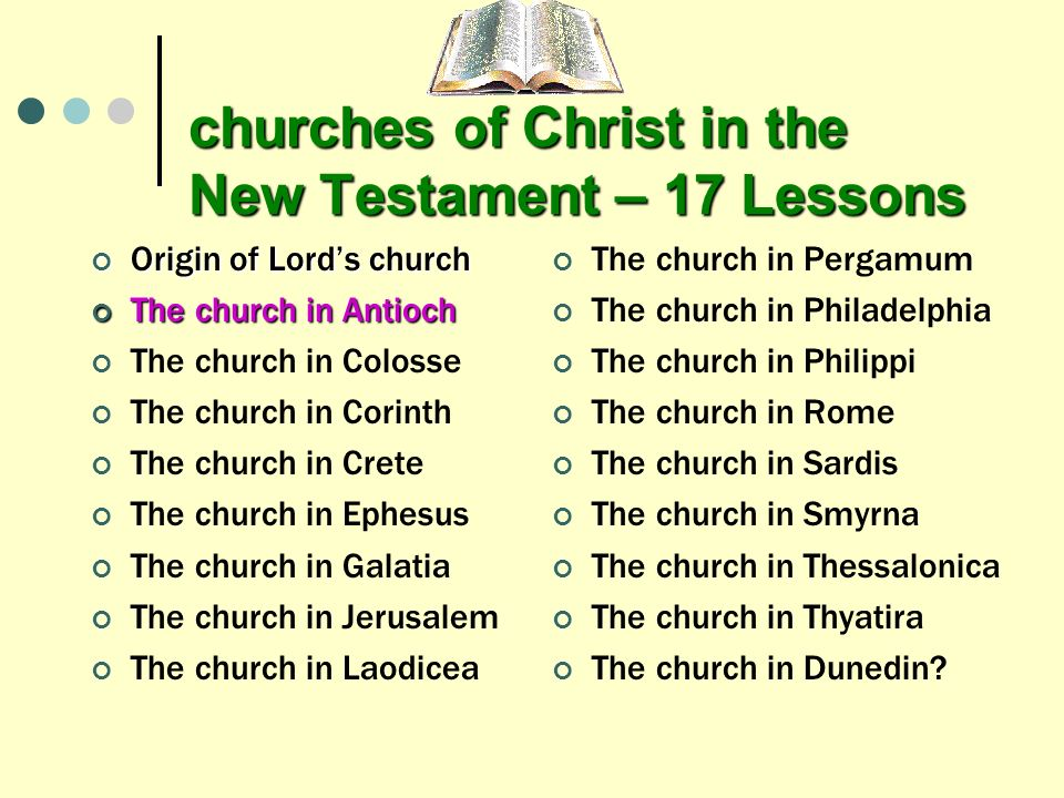 churches of Christ in the New Testament – 17 Lessons Origin of Lords church Origin of Lords church The church in Antioch The church in Antioch The chu
