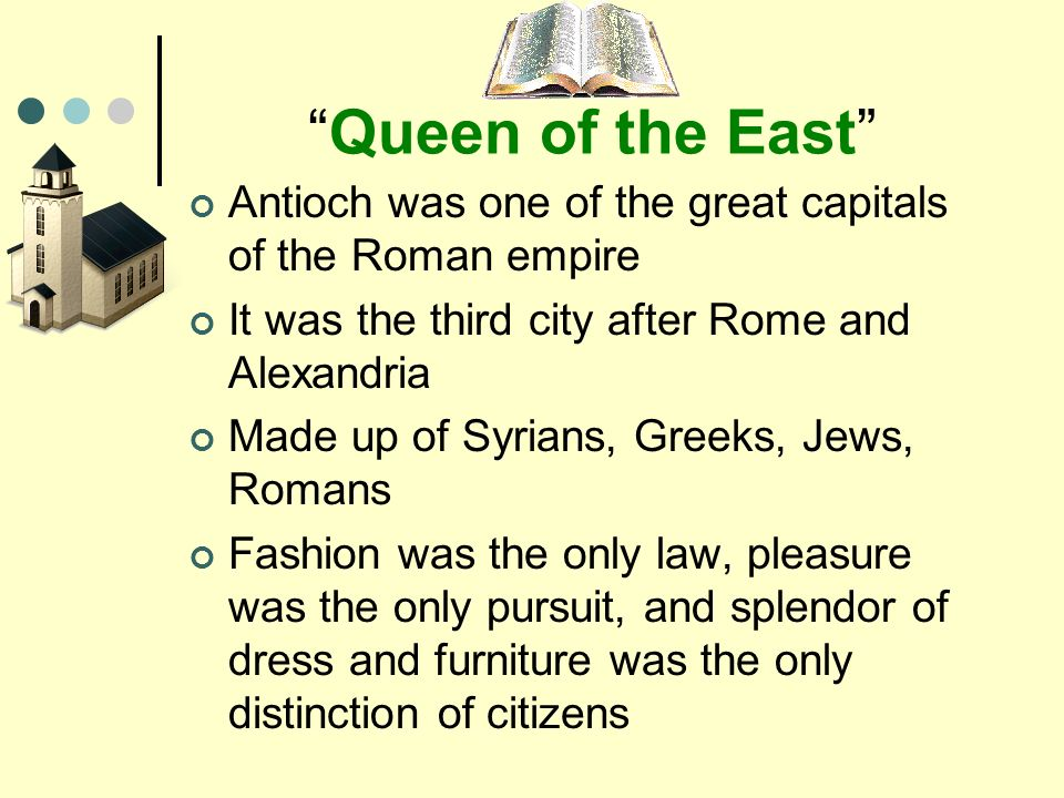 Queen of the East Antioch was one of the great capitals of the Roman empire It was the third city after Rome and Alexandria Made up of Syrians, Greeks