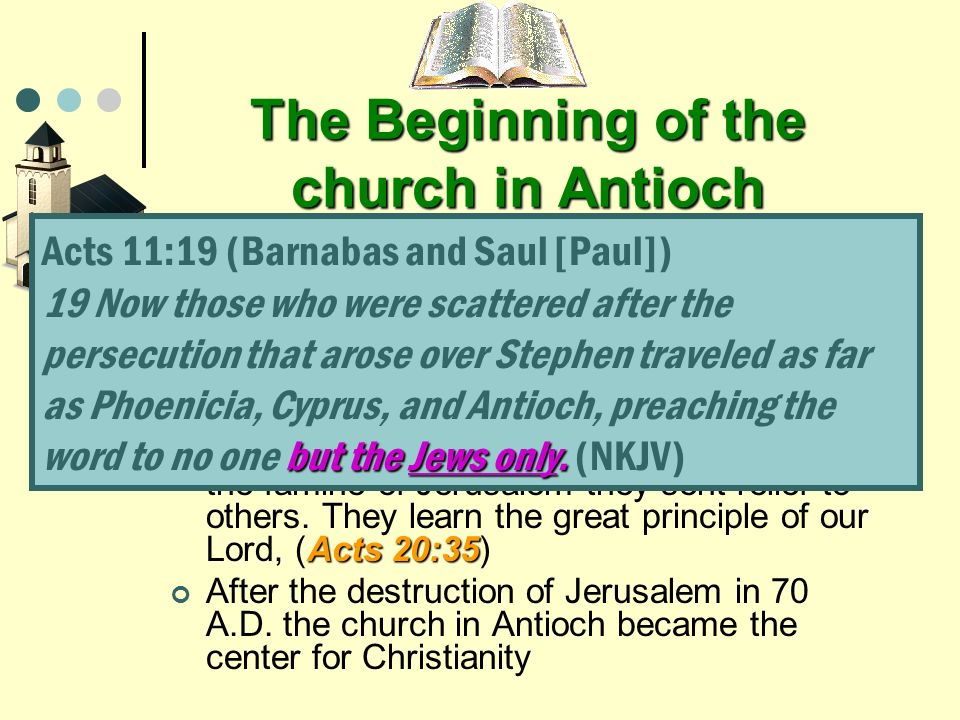 The Beginning of the church in Antioch Acts 11:19- 23;Acts 13:14-50; 14:6-20 How did the church begin and how did it fare in this evil environment – (