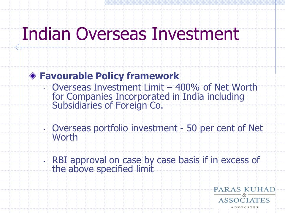 Indian Overseas Investment Favourable Policy framework - Overseas Investment Limit – 400% of Net Worth for Companies Incorporated in India including S