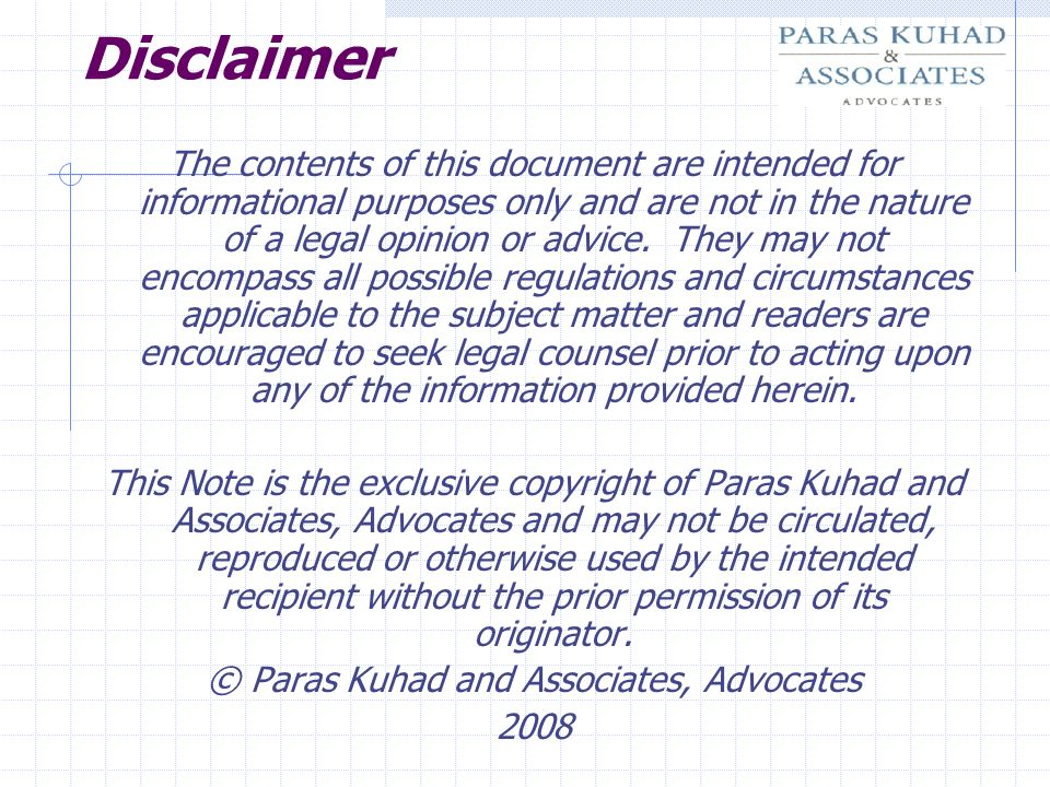 Disclaimer The contents of this document are intended for informational purposes only and are not in the nature of a legal opinion or advice. They may