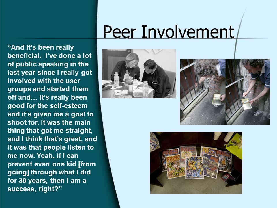 Peer Involvement And its been really beneficial. Ive done a lot of public speaking in the last year since I really got involved with the user groups a