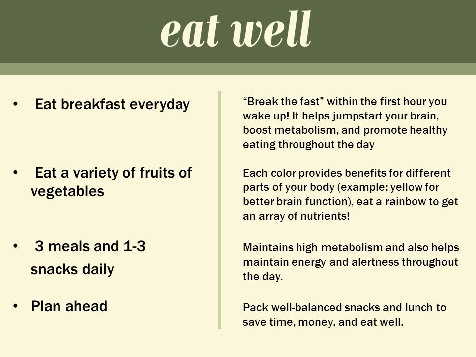 Eat breakfast everyday Break the fast within the first hour you wake up.