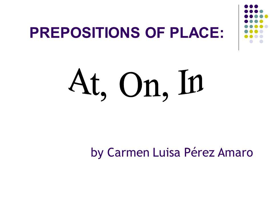 PREPOSITIONS OF PLACE: by Carmen Luisa Pérez Amaro