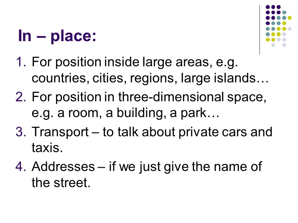 On – place: 5.Transport – to talk about travel using a bus, plane, train, underground, motorcycle, bicycle, ship, horse...