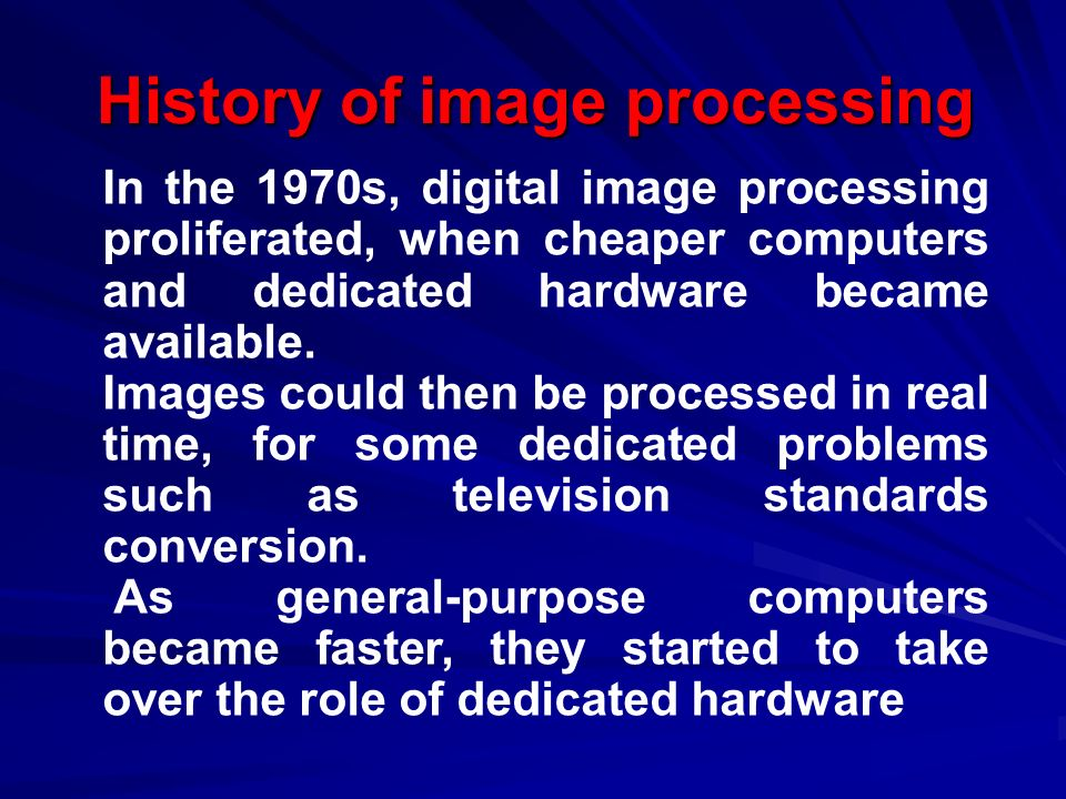 History of image processing History of image processing In the 1970s, digital image processing proliferated, when cheaper computers and dedicated hardware became available.