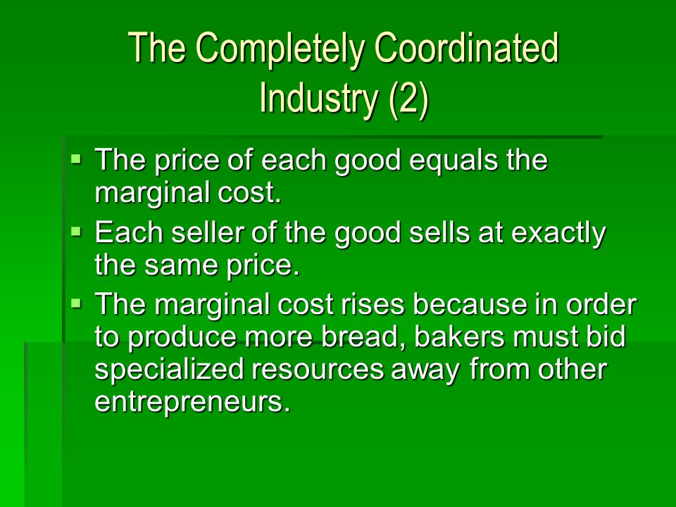The Completely Coordinated Industry (2) The price of each good equals the marginal cost. The price of each good equals the marginal cost. Each seller