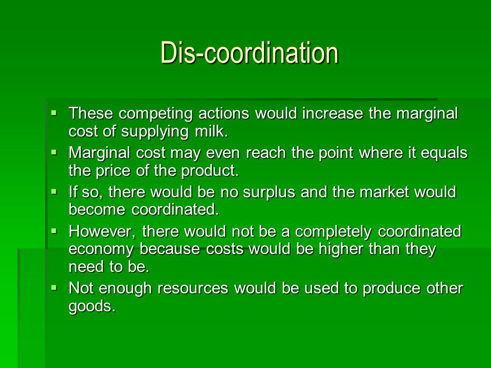 Dis-coordination These competing actions would increase the marginal cost of supplying milk. These competing actions would increase the marginal cost