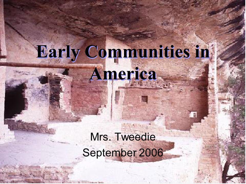 Early Communities in America Mrs. Tweedie September 2006