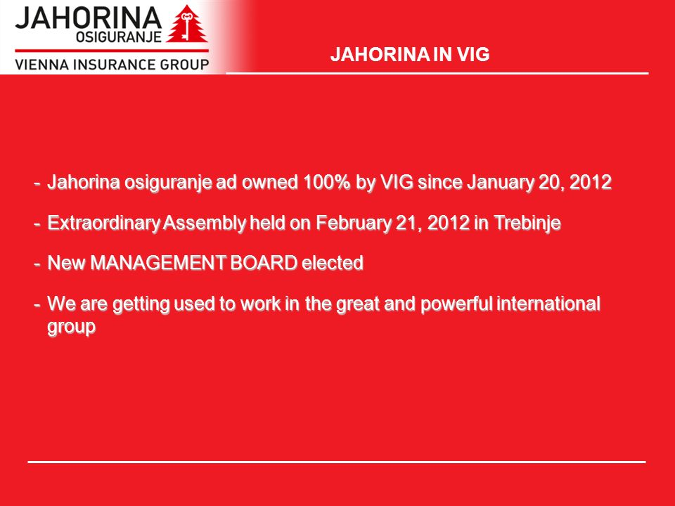 JAHORINA IN VIG -Jahorina osiguranje ad owned 100% by VIG since January 20, Extraordinary Assembly held on February 21, 2012 in Trebinje -New MANAGEMENT BOARD elected -We are getting used to work in the great and powerful international group