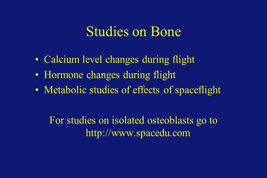 Studies on Bone Calcium level changes during flight Hormone changes during flight Metabolic studies of effects of spaceflight For studies on isolated