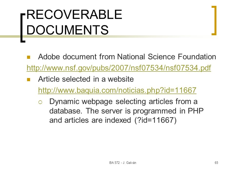 BA 572 - J. Galván65 RECOVERABLE DOCUMENTS Adobe document from National Science Foundation http://www.nsf.gov/pubs/2007/nsf07534/nsf07534.pdf Article