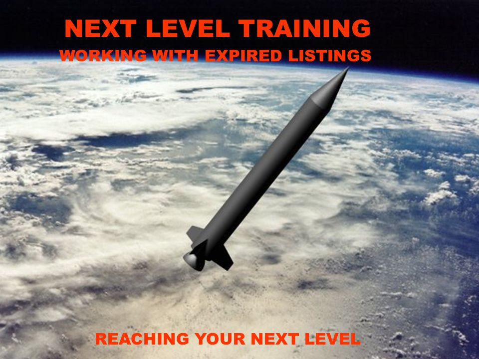 Next level Training NEXT LEVEL TRAINING REACHING YOUR NEXT LEVEL WORKING WITH EXPIRED LISTINGS