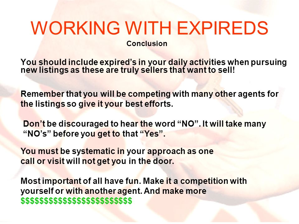 WORKING WITH EXPIREDS You should include expireds in your daily activities when pursuing new listings as these are truly sellers that want to sell! Co