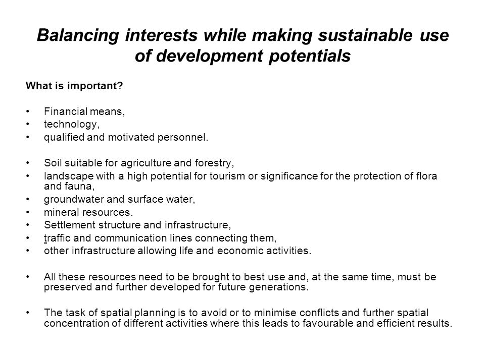 Balancing interests while making sustainable use of development potentials What is important.
