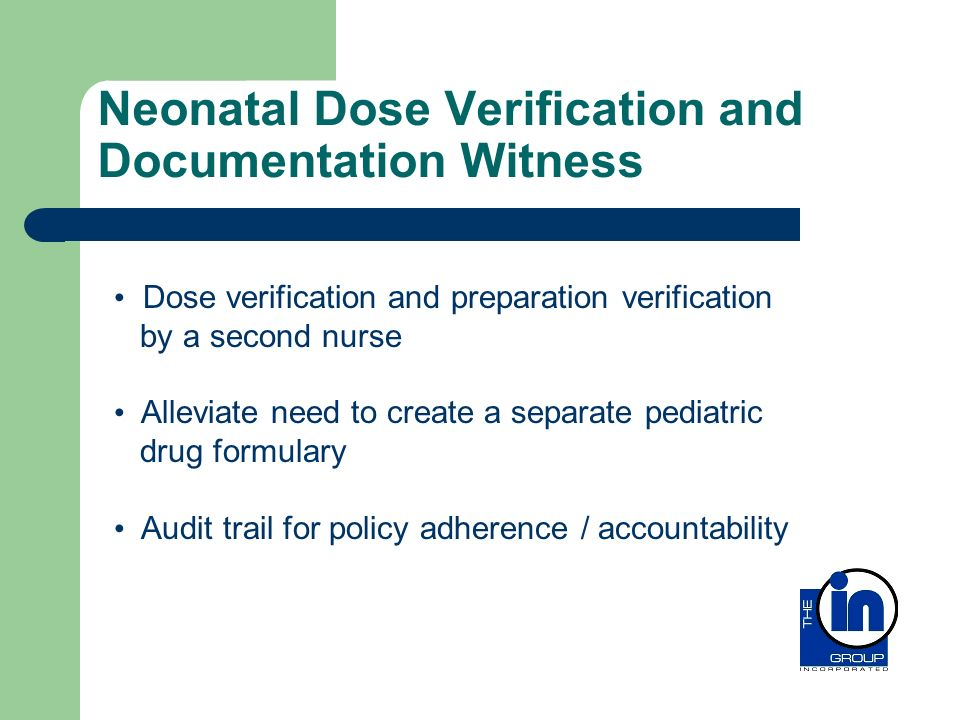 Neonatal Dose Verification and Documentation Witness Dose verification and preparation verification by a second nurse Alleviate need to create a separ