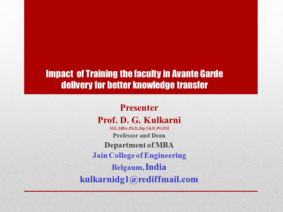 Impact of Training the faculty in Avante Garde delivery for better knowledge transfer Presenter Prof.