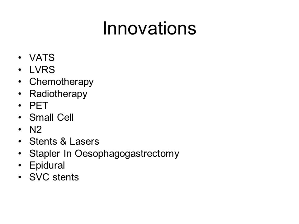 Innovations VATS LVRS Chemotherapy Radiotherapy PET Small Cell N2 Stents & Lasers Stapler In Oesophagogastrectomy Epidural SVC stents