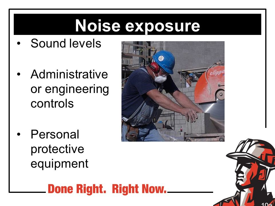 Noise exposure Sound levels Administrative or engineering controls Personal protective equipment 10a