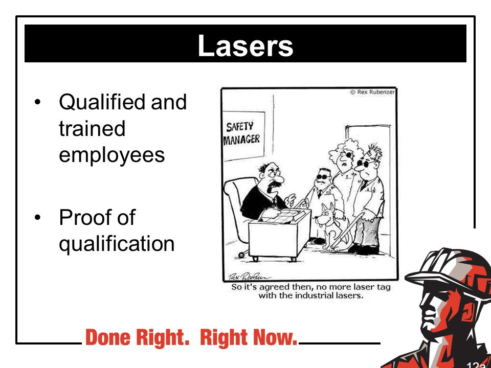 Lasers Qualified and trained employees Proof of qualification 12a