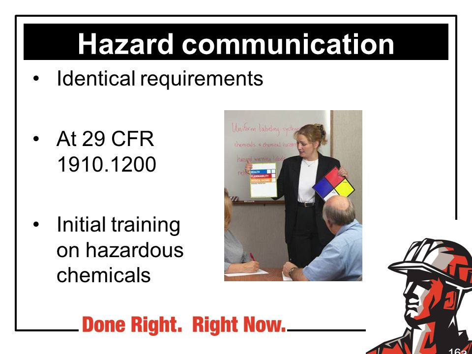 Hazard communication Identical requirements At 29 CFR 1910.1200 Initial training on hazardous chemicals 16a
