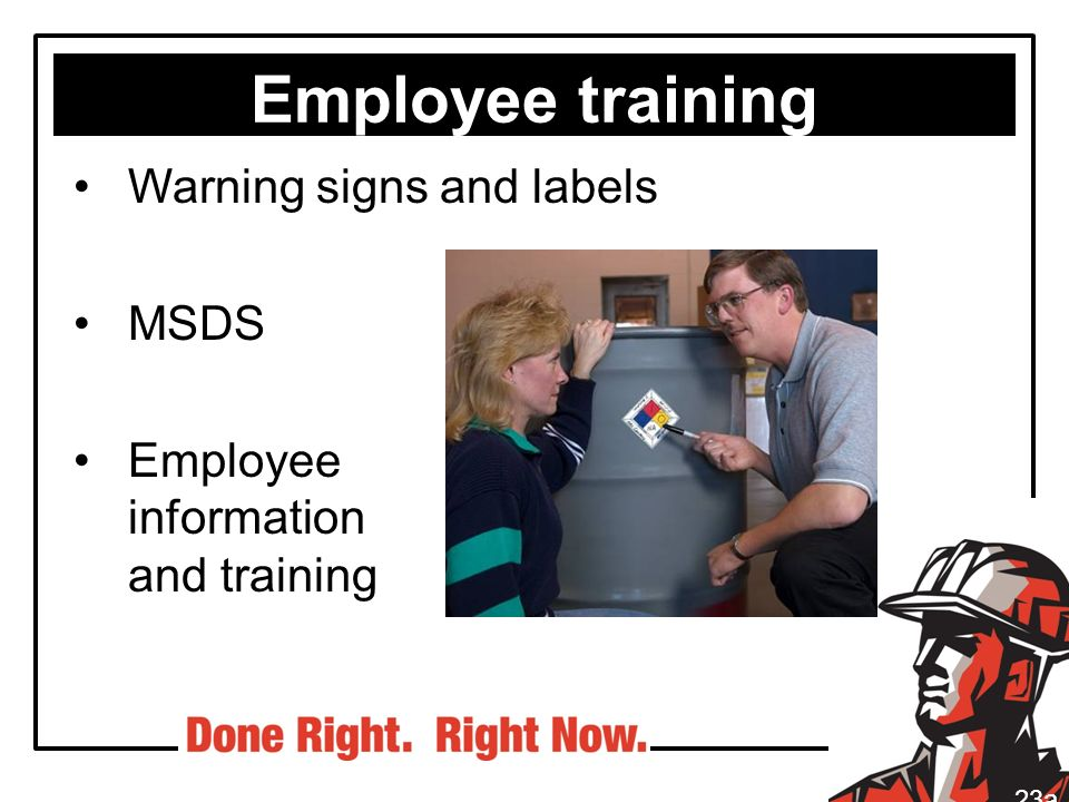 Employee training Warning signs and labels MSDS Employee information and training 23a