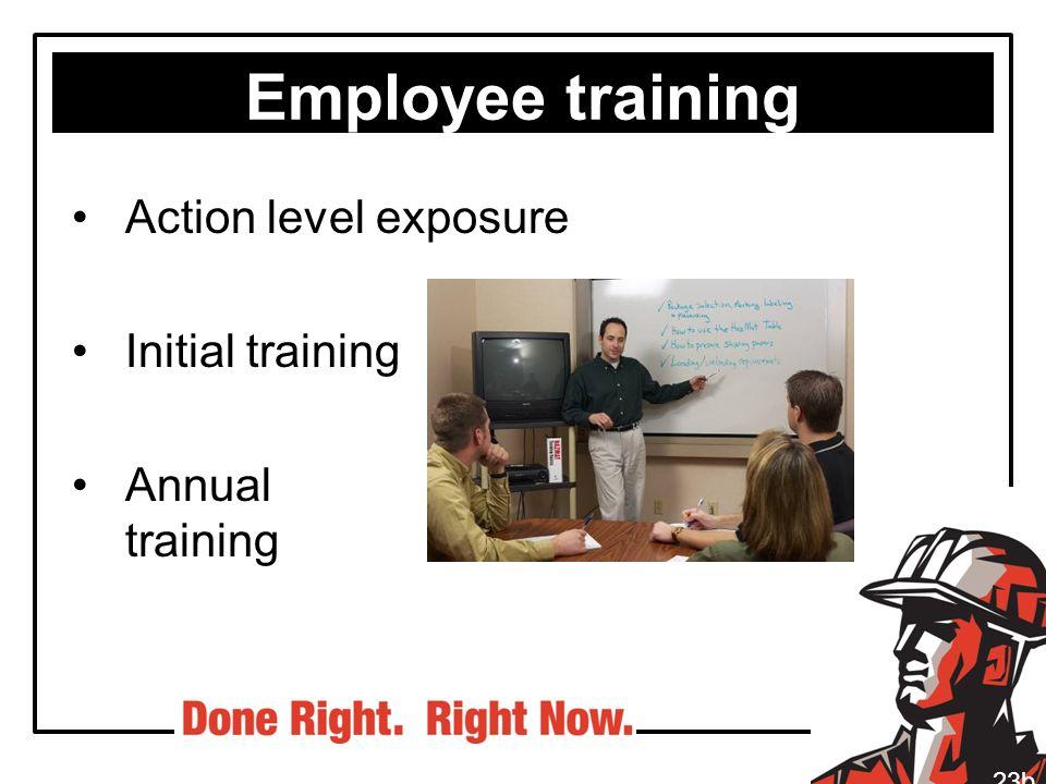 Action level exposure Initial training Annual training 23b Employee training