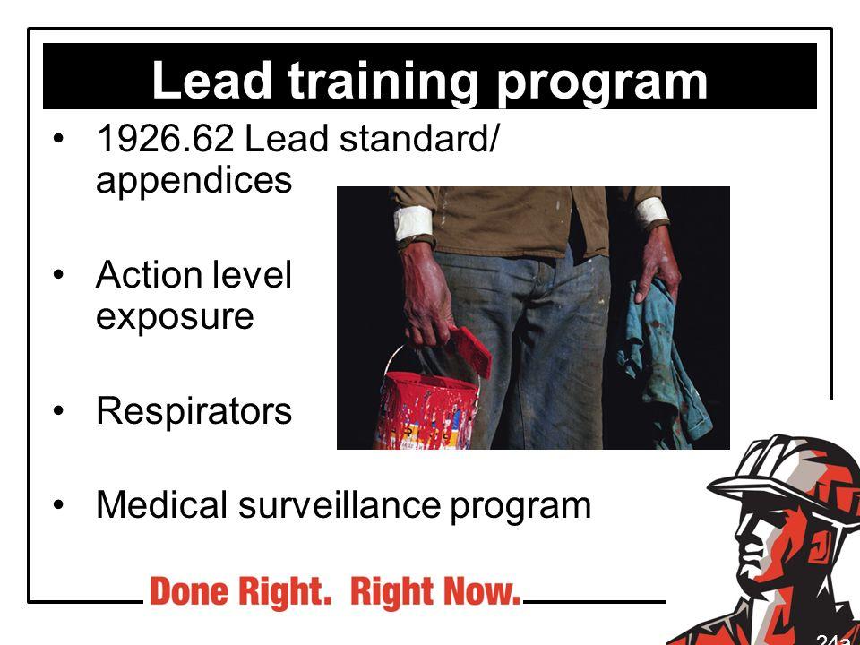 Lead training program 1926.62 Lead standard/ appendices Action level exposure Respirators Medical surveillance program 24a