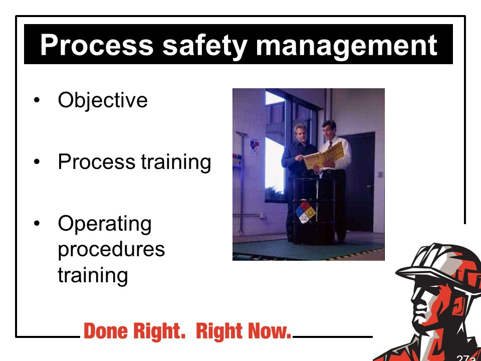 Process safety management Objective Process training Operating procedures training 27a