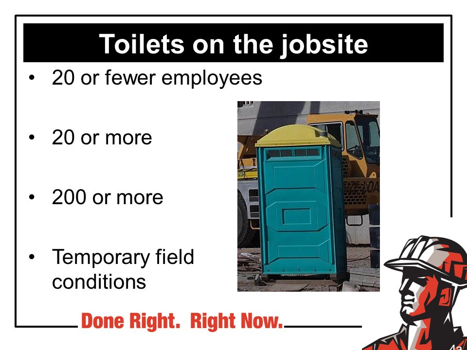 Toilets on the jobsite 20 or fewer employees 20 or more 200 or more Temporary field conditions 4a