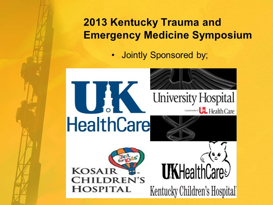 2013 Kentucky Trauma and Emergency Medicine Symposium Jointly Sponsored by;
