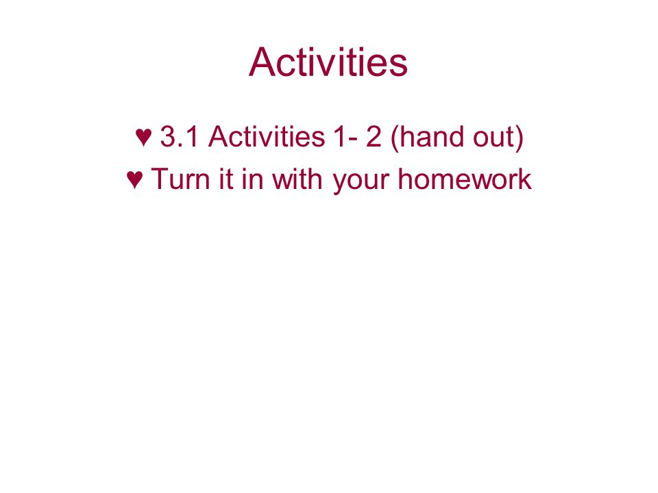 Activities 3.1 Activities 1- 2 (hand out) Turn it in with your homework