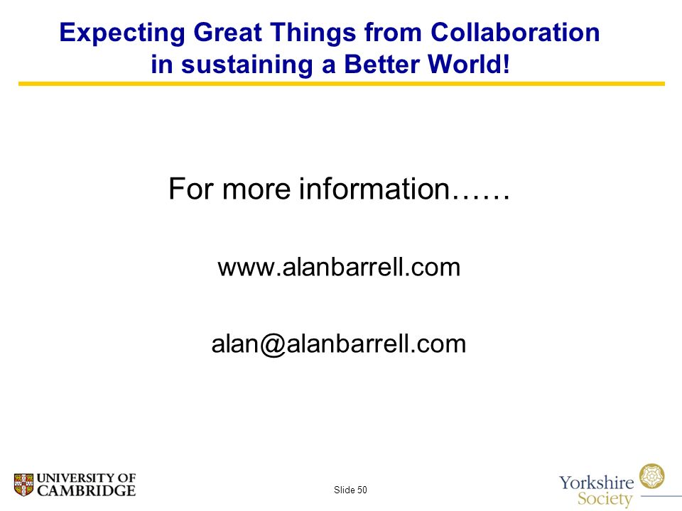 Slide 50 Expecting Great Things from Collaboration in sustaining a Better World.