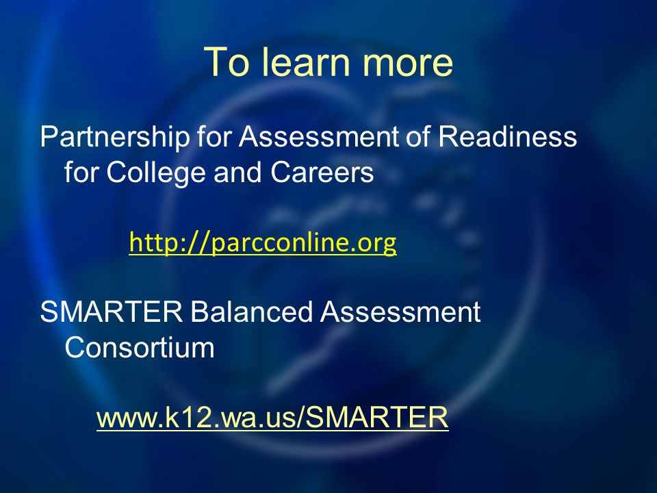 To learn more Partnership for Assessment of Readiness for College and Careers   SMARTER Balanced Assessment Consortium