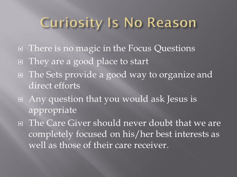 There is no magic in the Focus Questions They are a good place to start The Sets provide a good way to organize and direct efforts Any question that y