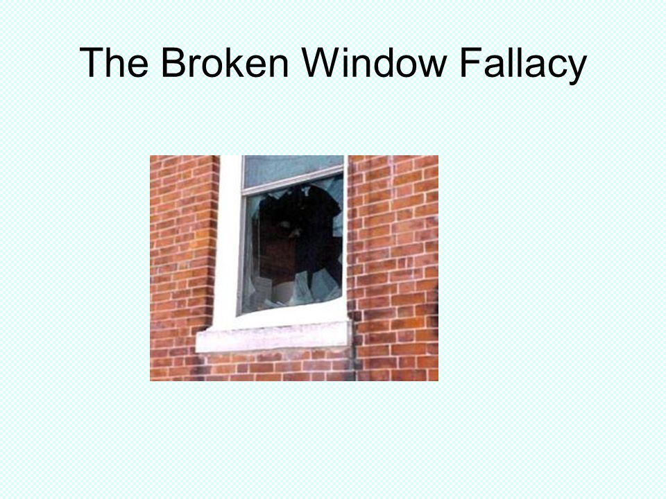 The Broken Window Fallacy