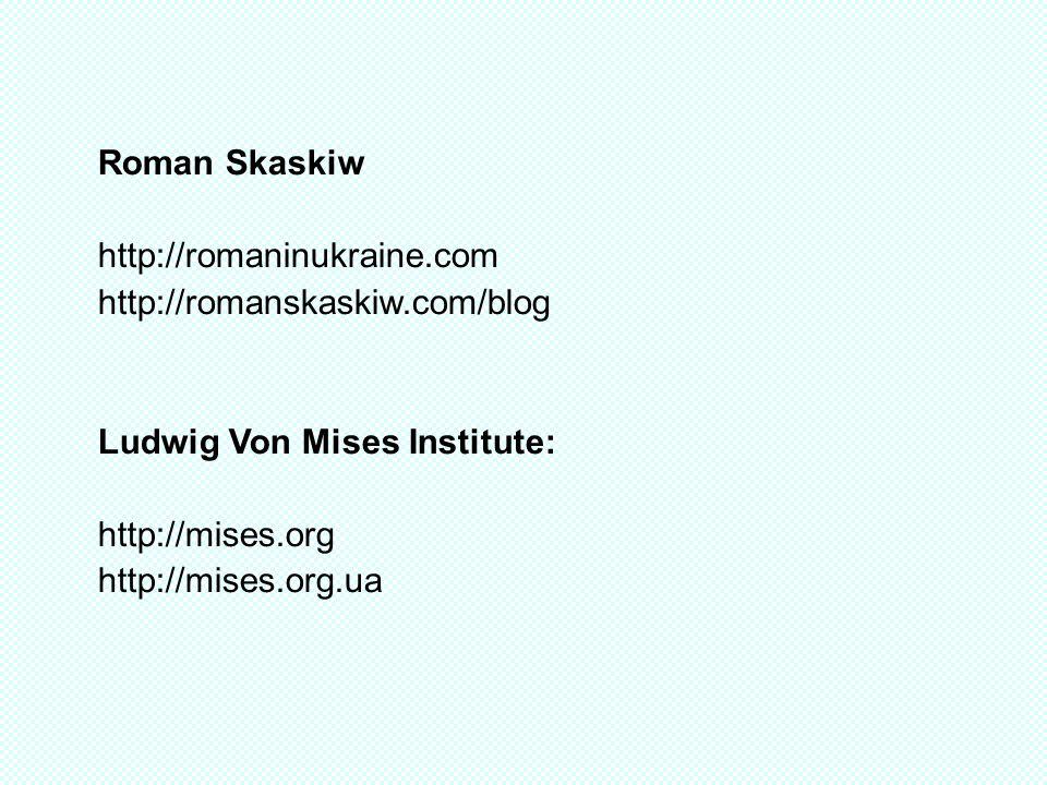 Roman Skaskiw http://romaninukraine.com http://romanskaskiw.com/blog Ludwig Von Mises Institute: http://mises.org http://mises.org.ua