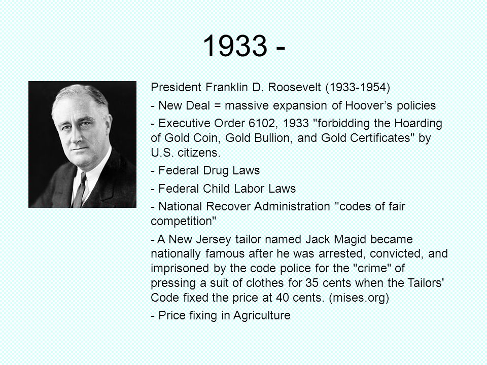 President Franklin D. Roosevelt (1933-1954) - New Deal = massive expansion of Hoovers policies - Executive Order 6102, 1933