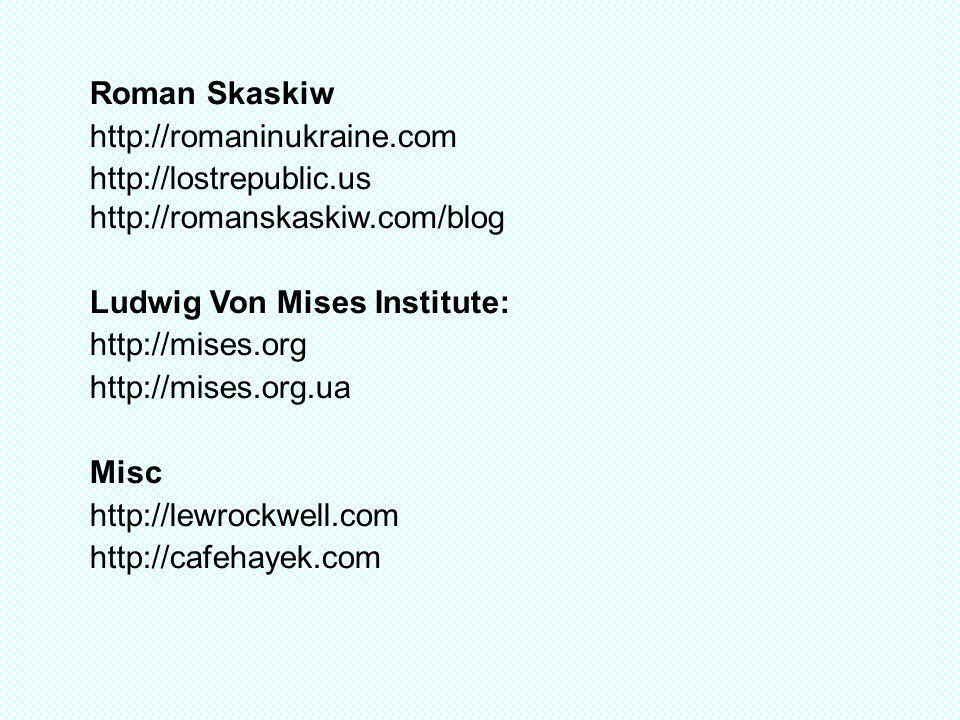 Roman Skaskiw http://romaninukraine.com http://lostrepublic.us http://romanskaskiw.com/blog Ludwig Von Mises Institute: http://mises.org http://mises.