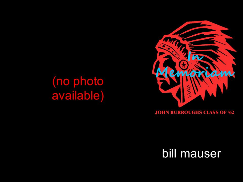 bill mauser (no photo available) In Memoriam