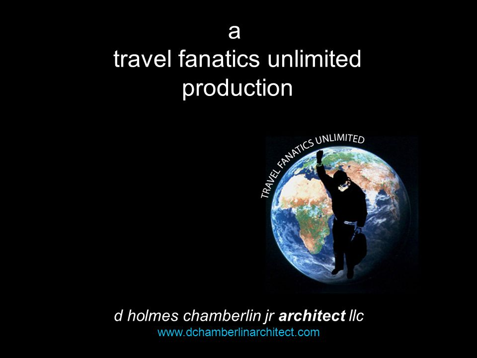 a travel fanatics unlimited production d holmes chamberlin jr architect llc www.dchamberlinarchitect.com
