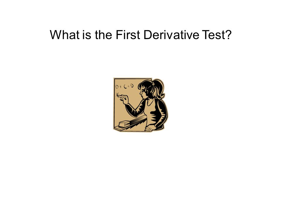 What is the First Derivative Test